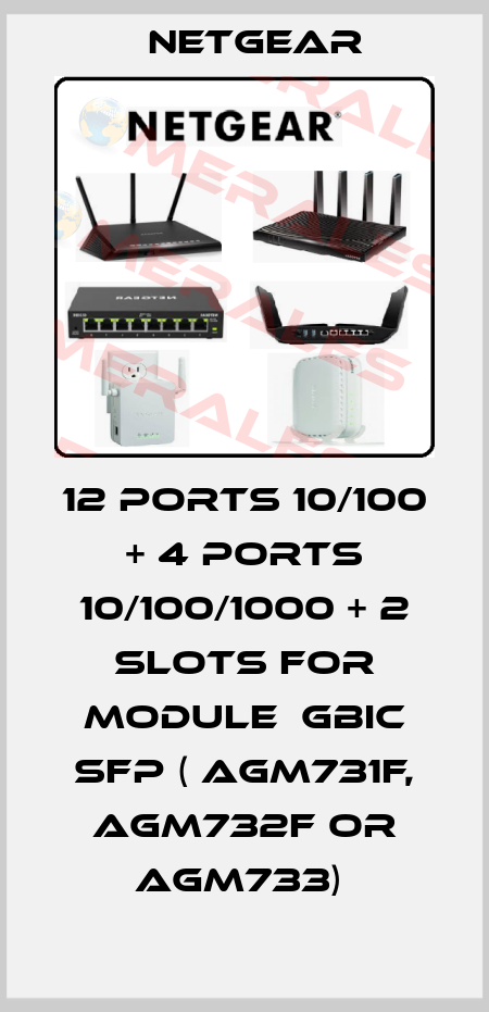 NETGEAR-12 PORTS 10/100 + 4 PORTS 10/100/1000 + 2 SLOTS FOR MODULE  GBIC SFP ( AGM731F, AGM732F OR AGM733)  price